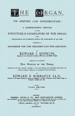 Hopkins - The Organ, its History and Construction ... preceded by Rimbault - New History of the Organ [Facsimile reprint of 1877 edition, 816 pages] - Edward J. Hopkins, Travis & Emery, Edward Francis Rimbault