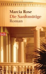Die Sanftmütige: Roman - Marcia Rose, Leon Mengden