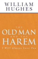 The Old Man and the Harem: I Will Always Love You - William Hughes