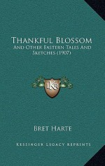 Thankful Blossom: And Other Eastern Tales and Sketches (1907) - Bret Harte