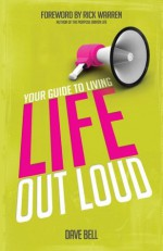 Your Guide to Living Life Out Loud - David Bell