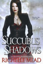 Succubus Shadows - Richelle Mead
