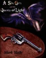 A Six Gun and the Queen of Light - Mark Slade