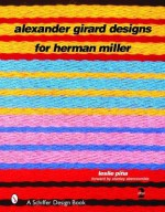 Alexander Girard Designs for Herman Miller - Leslie Piña, Stanley Abercrombie, Alexander Girard