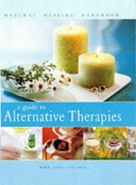 A Guide to Alternative Therapies: Natural Healing Handbook - Mark Evans