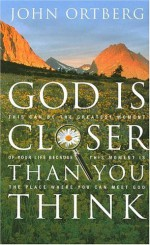 God Is Closer Than You Think: If God Is Always with Us, Why Is He So Hard to Find? - John Ortberg