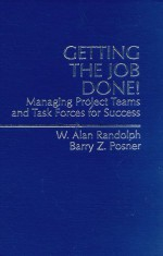 Getting the Job Done! Managing Project Teams and Task Forces for Success - W. Alan Randolph, Barry Z. Posner