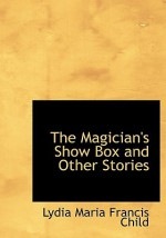 The Magician's Show Box and Other Stories - Lydia Maria Francis Child