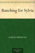 Ranching for Sylvia - Harold Bindloss