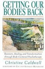 Getting Our Bodies Back - Christine Caldwell, Kathlyn Hendricks, Gay Hendricks