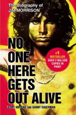 No One Here Gets Out Alive - Danny Sugarman, Jerry Hopkins