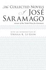 The Collected Novels of Jose Saramago - José Saramago, Ursula K. Le Guin, Margaret Jull Costa, Giovanni Pontiero