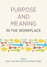Purpose and Meaning in the Workplace - American Psychological Association