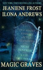 Magic Graves - Ilona Andrews, Jeaniene Frost