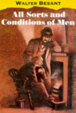 All Sorts and Conditions of Men - Walter Besant
