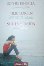 Of Love & Life: Twenties Girl / Tell Me No Secrets / Love in Bloom - Sophie Kinsella, Sheila Roberts, Julie Corbin