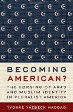 Becoming American?: The Forging of Arab and Muslim Identity in Pluralist America - Yvonne Yazbeck Haddad