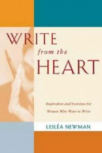 Write from the Heart: Inspiration and Exercises for Women Who Want to Write - Lesléa Newman