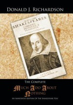 The Complete Much ADO about Nothing: An Annotated Edition of the Shakespeare Play - Nicola Barker, Donald J Richardson
