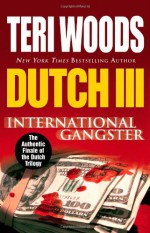 Dutch III: International Gangster - Teri Woods