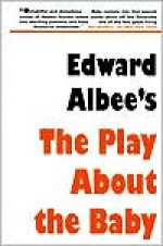 Edward Albee's The Play About the Baby - Edward Albee