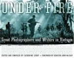 Under Fire: Great Photographers and Writers in Vietnam - Catherine Leroy, John McCain