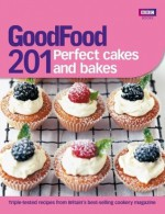 Good Food 201: Perfect Cakes and Bakes - BBC Books