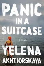 Panic in a Suitcase: A Novel - Yelena Akhtiorskaya