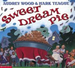 Sweet Dream Pie - Audrey Wood, Mark Teague