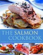 Salmon Cooking: Delicious Ways with Salmon and Trout, with Over 150 Step-By-Step Recipes - Mark O'Shea