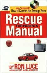 Rescue Manual for Parents: How to Successfully Survive the Teenagers Years - T.D. Jakes