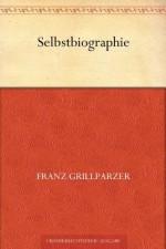 Selbstbiographie (German Edition) - Franz Grillparzer