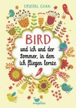 Bird und ich und der Sommer, in dem ich fliegen lernte - Crystal Chan, Sandra Knuffinke, Jessika Komina