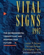 Vital Signs 1997: The Environmental Trends That Are Shaping Our Future - Lester Russell Brown, Michael Renner, Christopher Flavin