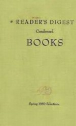 Reader's Digest Condensed Books, Spring 1950 Edition, Volume #1 - Elmer Rice, Morton Thompson, Donald Day, Alan Paton