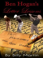 Ben Hogan's Letter Lessons: A Handwritten Letter Golf Lesson By Ben Hogan: A Letter Written by Ben Hogan With 1953 Fernando Cano Home Movies Of Ben Hogan - Billy Martin