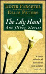 The Lily Hand & Other Stories - Edith Pargeter
