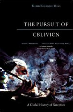 The Pursuit of Oblivion: A Global History of Narcotics - Richard Davenport-Hines