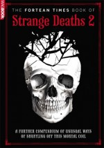 The Fortean Times Book of Strange Deaths 2 - Paul Sieveking, David Sutton