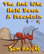 The Ant Who Held Down a Mountain - Sam Knight