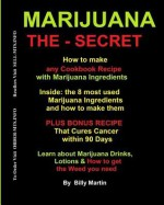 Marijuana The-Secret: How to Make Any Cookbook Recipe, Drinks, Lotions & Oils with Marijuana Ingredients - Billy Martin