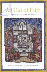 All Out of Faith: Southern Women on Spirituality - Wendy Reed, Wendy Reed, Sue Monk Kidd, Jeanie Thompson, Jan Willis, Dorothy Allison, Diane McWhorter, Shirley Abbot, Susan Ketchin, Vicki Covington, Cassandra King, Barbara Kingsolver, Frances Mayes, Pauli Murray, Sylvia Rhue, Jessica Roskin, Mab Segrest, Lee Smith, Sena J
