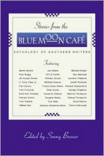 Stories from the Blue Moon Cafe: Anthology of Southern Writers - Sonny Brewer, Marlin Barton, William Gay, Jim Gilbert, W.E.B. Griffin, Winston Groom, Melinda Haynes, Frank Turner Hollon, Silas House, Suzanne Hudson, Douglas Kelley, Tom Kelly, Rick Bragg, Michael Knight, Bev Marshall, Robinette Moss, Jennifer Paddock, Judith Richards, R