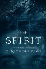 The Spirit (The Spirit Trilogy Book 1) - D.Nichole King