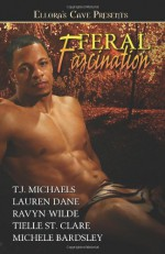 Feral Fascination - T.J. Michaels, Lauren Dane, Ravyn Wilde, Tielle St. Clare, Michele Bardsley