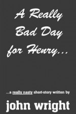 A Really Bad Day for Henry... - John Wright, R. Durnbaugh