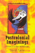 Postcolonial Imaginings: Fictions of a New World Order - David Punter