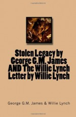 Stolen Legacy by George G.M. James AND The Willie Lynch Letter by Willie Lynch - George G.M. James, Willie Lynch