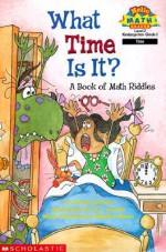 What Time Is It? A Book Of Math Riddles - Sheila Keenan, Kayne Jacobs