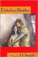Disturbing Identities: Stories - J.J. Steinfeld